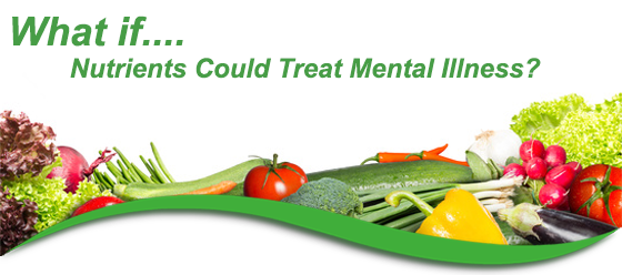 What if Nutrients Could Treat Mental Illness?